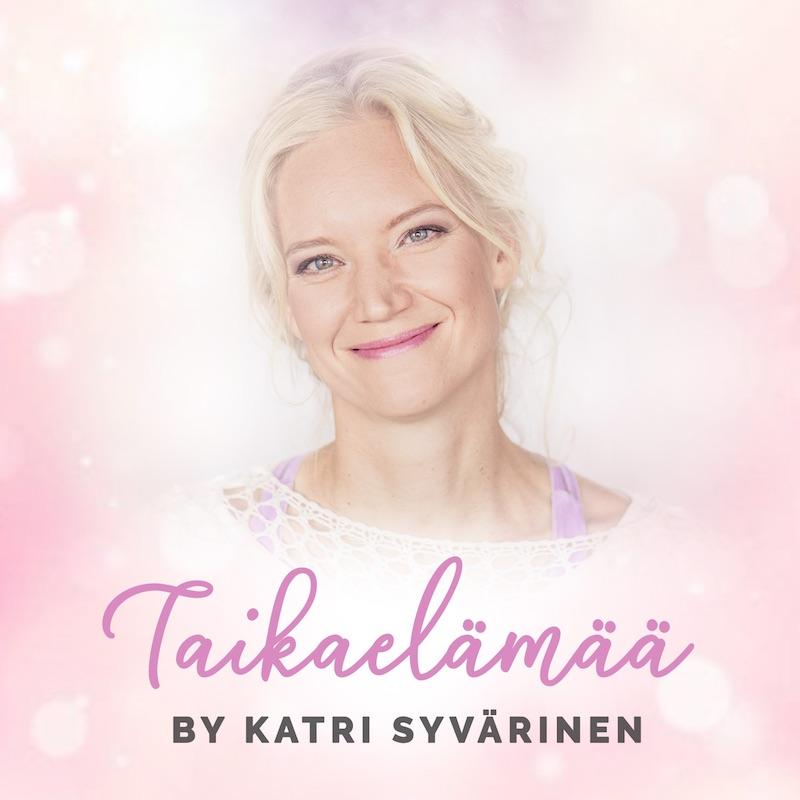 Katri Syvärinen podcast Taikaelämää